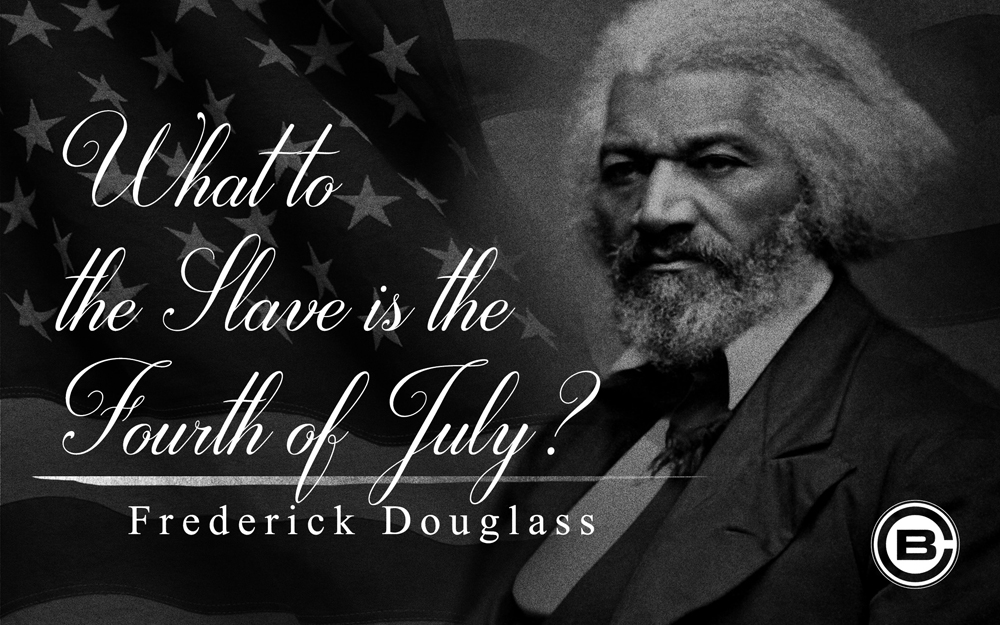 """""""What to the Slave is the Fourth of July?"""""""