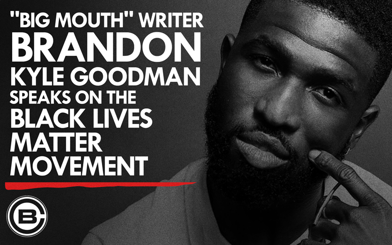 """""""Big Mouth"""" Writer Brandon Kyle Goodman Shared His Thoughts On The Black Lives Matter Movement And It's Powerful"""